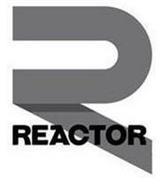 R REACTOR