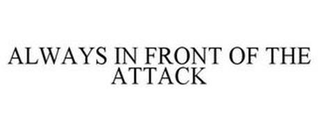 ALWAYS IN FRONT OF THE ATTACK