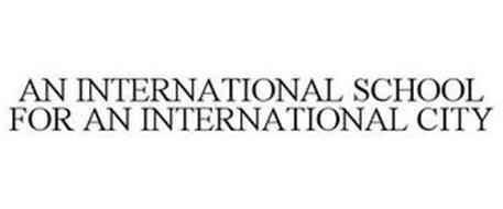 AN INTERNATIONAL SCHOOL FOR AN INTERNATIONAL CITY