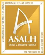 ASSOCIATION FOR THE STUDY OF AFRICAN AMERICAN LIFE AND HISTORY A EST. 1915 ASALH CARTER G. WOODSON, FOUNDER THE FOUNDERS OF BLACK HISTORY MONTH