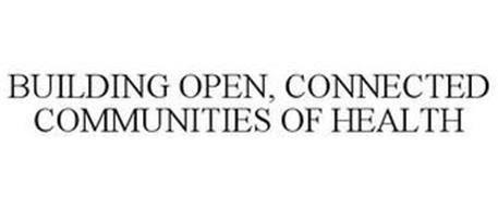 BUILDING OPEN, CONNECTED COMMUNITIES OF HEALTH