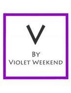 V BY VIOLET WEEKEND