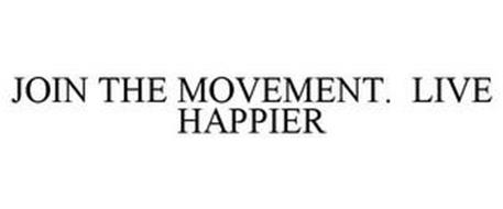 JOIN THE MOVEMENT. LIVE HAPPIER