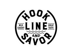 HOOK LINE AND SAVOR WILD CAUGHT GREAT TASTE