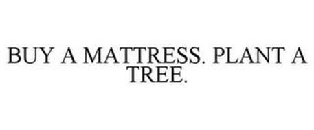 BUY A MATTRESS. PLANT A TREE.
