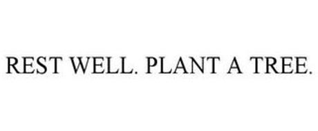 REST WELL. PLANT A TREE.