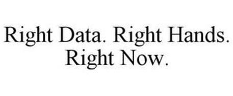 RIGHT DATA. RIGHT HANDS. RIGHT NOW.
