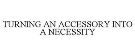 TURNING AN ACCESSORY INTO A NECESSITY