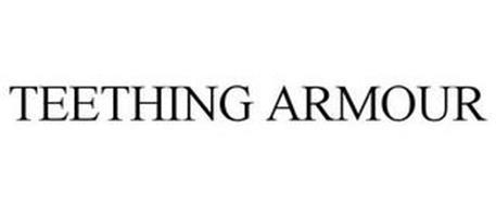 TEETHING ARMOUR