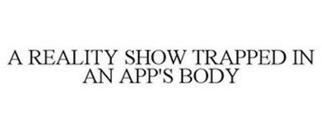 A REALITY SHOW TRAPPED IN AN APP'S BODY