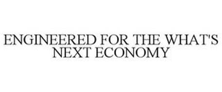 ENGINEERED FOR THE WHAT'S NEXT ECONOMY