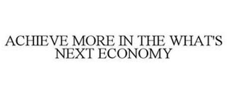 ACHIEVE MORE IN THE WHAT'S NEXT ECONOMY