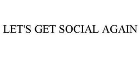 LET'S GET SOCIAL AGAIN