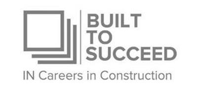 BUILT TO SUCCEED IN CAREERS IN CONSTRUCTION