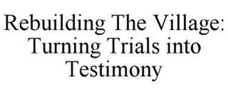 REBUILDING THE VILLAGE: TURNING TRIALS INTO TESTIMONY