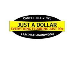 CARPET · TILE · VINYL JUST A DOLLAR EVERYTHING FLOORING JUST 99 LAMINATE · HARDWOOD