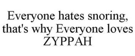 EVERYONE HATES SNORING, THAT'S WHY EVERYONE LOVES ZYPPAH