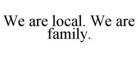 WE ARE LOCAL. WE ARE FAMILY.
