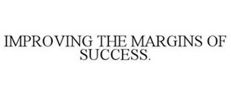IMPROVING THE MARGINS OF SUCCESS.