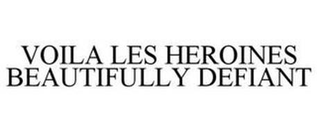VOILA LES HEROINES BEAUTIFULLY DEFIANT