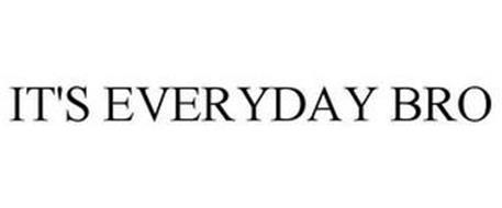 IT'S EVERYDAY BRO