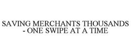 SAVING MERCHANTS THOUSANDS - ONE SWIPE AT A TIME