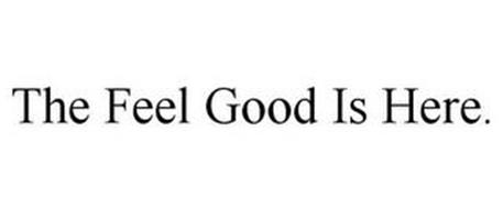 THE FEEL GOOD IS HERE.