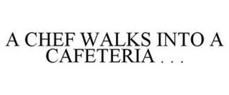 A CHEF WALKS INTO A CAFETERIA . . .