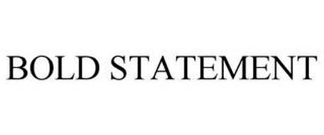 BOLD STATEMENT