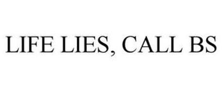 LIFE LIES, CALL BS