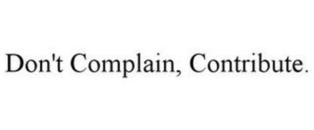 DON'T COMPLAIN, CONTRIBUTE.