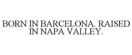 BORN IN BARCELONA. RAISED IN NAPA VALLEY.