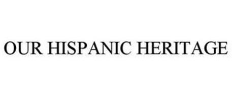 OUR HISPANIC HERITAGE