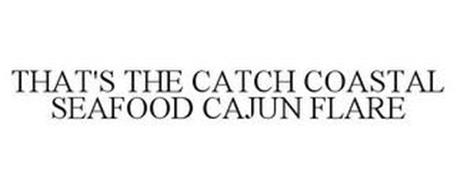 THAT'S THE CATCH COASTAL SEAFOOD CAJUN FLARE