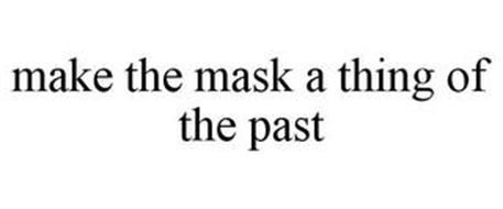 MAKE THE MASK A THING OF THE PAST