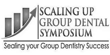 SCALING UP GROUP DENTAL SYMPOSIUM SEALING YOUR GROUP DENTISTRY SUCCESS