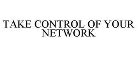 TAKE CONTROL OF YOUR NETWORK