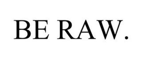 BE RAW.