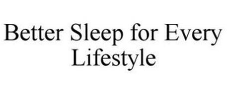 BETTER SLEEP FOR EVERY LIFESTYLE