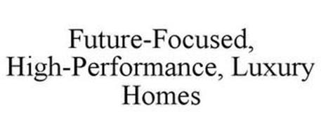 FUTURE-FOCUSED, HIGH-PERFORMANCE, LUXURY HOMES
