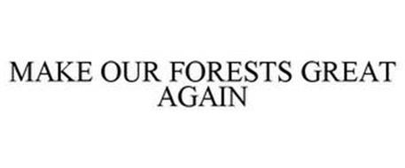 MAKE OUR FORESTS GREAT AGAIN