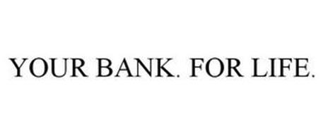 YOUR BANK. FOR LIFE.