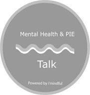 MENTAL HEALTH & PIE TALK POWERED BY I'MINDFUL