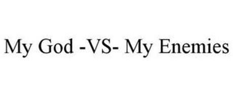 MY GOD -VS- MY ENEMIES