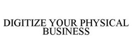 DIGITIZE YOUR PHYSICAL BUSINESS