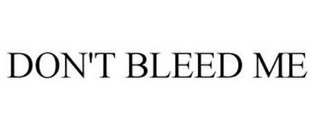 DON'T BLEED ME