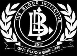 BLI THE BLOOD INITIATIVE 2017 GIVE BLOOD! GIVE LIFE!