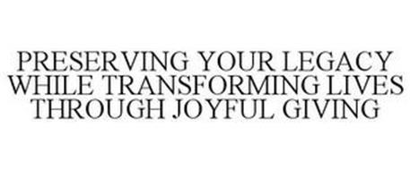 PRESERVING YOUR LEGACY WHILE TRANSFORMING LIVES THROUGH JOYFUL GIVING
