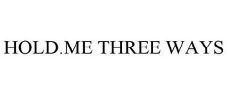 HOLD.ME THREE WAYS