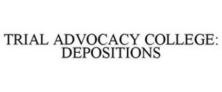 TRIAL ADVOCACY COLLEGE: DEPOSITIONS